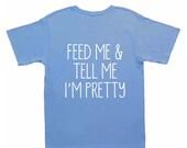 Feed me and tell me I'm pretty tshirt, newborn tee, newborn t-shirt, funny newborn tshirt, gift for grandparents, funny tee