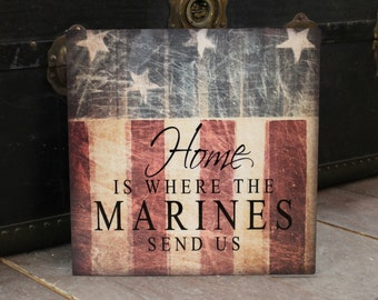 Home is where the Marines send us, patriotic decor, patriotic sign, military sign, Americana sign, veteran gift, 4th of July, american flag