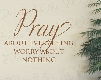 Pray About Everything Worry About Nothing Faith Religious God Christian Prayer Confidence Miracle Trials Wall Decal Lettering Art Vinyl A49