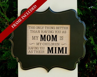 Nana gift, Mimi, Grandma, Mothers Day gift, Mom quote, burlap, the only thing better than having you as a Mom