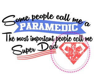 Some call me a Paramedic - Super Dad - SVG eps, png, dxf file Cutting Design Great for Tshirts and bags and mugs!