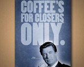 "Glengarry Glen Ross ""COFFEE'S FOR CLOSERS"" Movie Quote Poster"