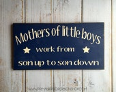 Mothers of little boys work from son up to son down -  Hand Painted Typography Sign