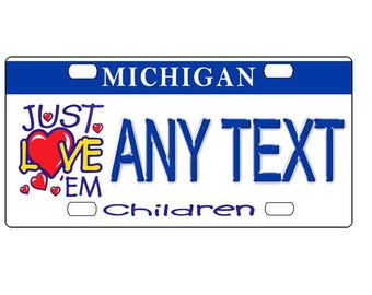 Custom, personalized state license plate - Michigan Love The Children - Add Any Text - free shipping