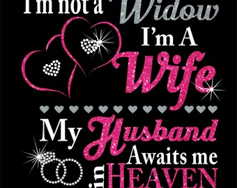 I'm not a Widow....I'm a Wife - The shirt of Endless LOVE with glitter and rhinestones