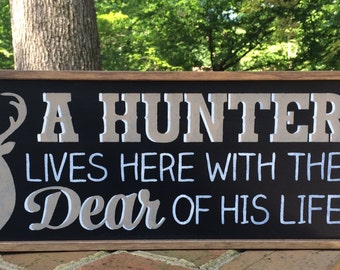 "Hunting Sign.  Great sign for a hunter - ""A Hunter Lives Here With The Dear Of His Life""!"