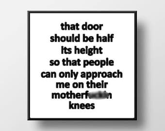 Quote Print and/or Frame - Veep - That Door Should Be Half Its Height so that People Can Only Approach Me on Their M* Knees