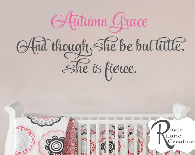 Nursery Name Decal-And Though She Be But Little She is Fierce N28 A-B -Nursery Quote Nursery Wall Decal- Nursery Decals