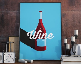 Lets drink Wine together, Wine Design, Print. A3 Poster.