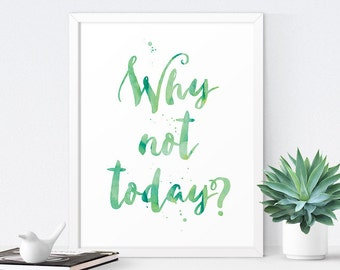 Inspirational Art Printable, Office Decor, Typography Print, Inspirational Quote, Motivational Wall Art,  Why Not Today, Instant Download