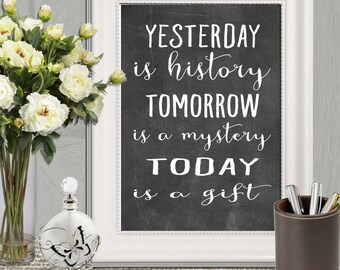 Inspirational print Chalkboard Inspirational quote Yesterday is history Tomorrow is a mystery Today is a gift DOWNLOAD Motivational wall art