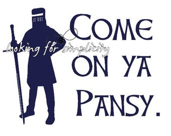 Come On Ya Pansy Quote from the Black Knight in Monty Python and the Holy Grail Decal /Sticker for windshield, laptop, phone etc