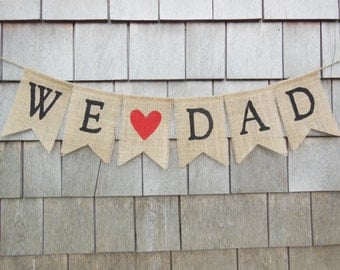 Ready to Ship, We Love Dad Burlap Banner, Fathers Day Banner, Fathers Day Garland, Fathers Day Decor, Burlap Bunting, Dad, Fathers Day Decor