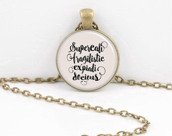 Supercalifragilisticexpialidocious Necklace Mary Poppins Pendant Jewelry or Key Ring
