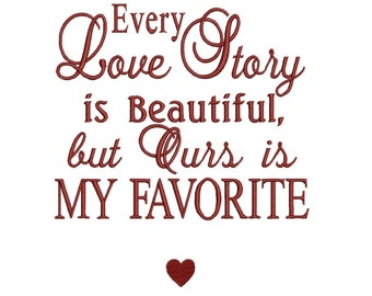 Every Love Story is beautiful Filled Machine Embroidery Digitized Design Pattern - Instant Download - 4x4 , 5x7, 6x10