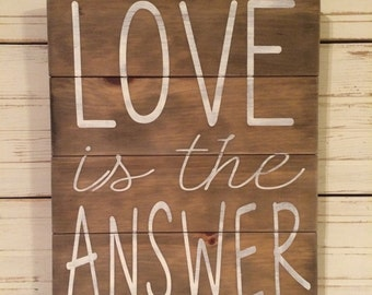 LOVE is the ANSWER rustic sign