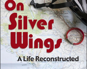 On Silver Wings, A Life Reconstructed
