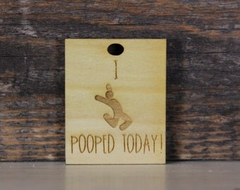 pendant, wood, necklace, keychain,gift,i pooped today,toilet humor,funny,humor,snarky