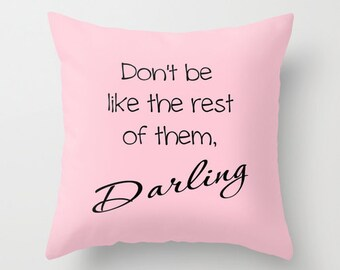 Dont be like the rest of them darling quote pillow, typography pillow, pink pillowcase, girly pillow, inspirational pillow, word pillow