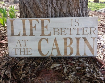 Life is Better at the Cabin Wood Sign