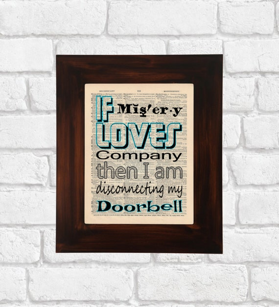 Misery Loves Company Quotes: If Misery Loves Company Dictionary Print Misery By