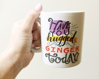 Have You Hugged A Ginger Today Redhead Stepchild Hilarious Funny Humor 11oz Coffee Latte Ceramic Morning Mug Cup