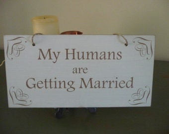 My Humans Are Getting Married Sign, Wedding Sign For Your Dog, Dog Photo Prop Engagament, Wooden Wedding Sign