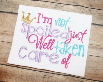 Embroidery design 5x7 I'm not spoiled just well taken care of, embroidery sayings, socuteappliques, OTT, daddys girl, spoiled, princess