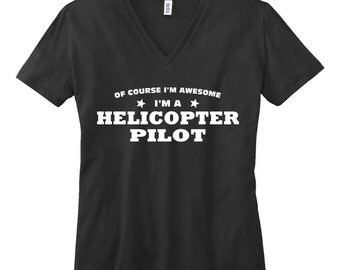 Of Course Im A Helicopter Pilot  V-Neck T Shirt. Womens V Neck Shirt . Helicopter Pilot Shirt. Occupation Shirt.