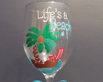 Life's a Beach /hand painted wine glass