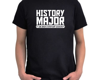 History Major I am always historically accurate T-Shirt