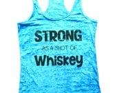 Strong as A Shot Of Whiskey Womens Burnout Tank Top - Funny Gym Working Out Exercise Drinking Beer Shirt, Burn Out Running Squats, Shirt 717