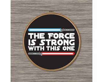 The Force is Strong with this One - Star Wars Quote with Lightsabers - PDF Cross Stitch Pattern