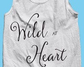 Wild At Heart American Apparel Positive Saying Tank Top -Gift for Her, Him, Mom, Best Friend, Strong Woman! Mother's Day! Graduation Gift!