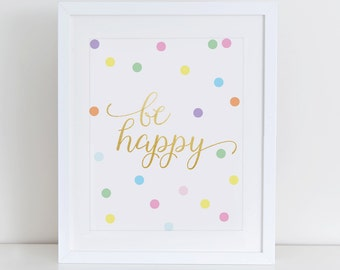 Be Happy Printable Art Print, Inspirational Art Print, Instant Download, Nursery Art Print, Motivational Print, Colorful Dots, Gold Foil