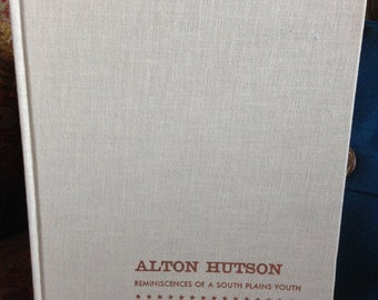 Alton Hutson  - Reminiscences of a South Plains Youth by William C. Holden
