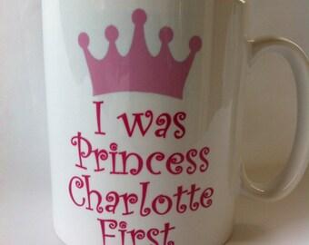 I was princess Charlotte first mug/coaster daughter,birthday,royal,novelty, 164