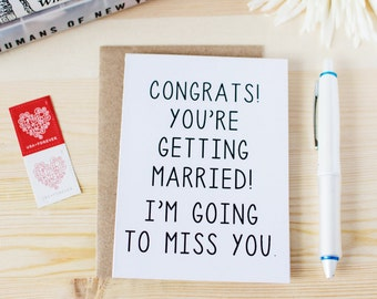 Funny Engagement Card - Congrats! You're Getting Married! I'm Going To Miss You - Funny Wedding Card. Funny Engagement Card.