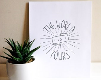 The World Is Yours // Hand Lettered / 8 x 10 / Art Print / Typography / Black and White / Modern Minimalist