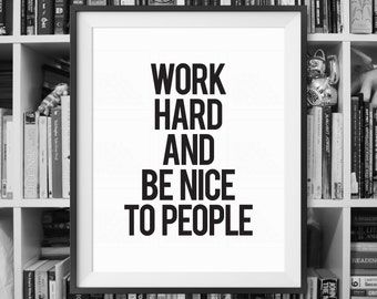 Motivational Print, Work Hard And Be Nice To People Coworker Gift, Typography Poster, Quote Print, Black and White, Wall Decor
