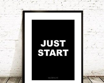 JUST START - 8.5x11 quote poster print - Fast Shipping