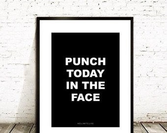 Punch Today in the Face - 8.5x11 quote poster print - Fast Shipping