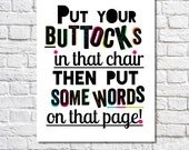 Put Your Buttocks In That Chair Typographic Print Writing Advice Gift For Writers Motivational Quote Dorm Room Wall Art Typography Poster