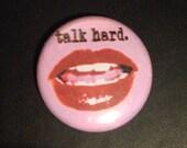 Talk Hard 1 Inch Pin