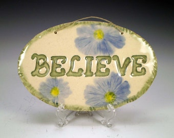 Believe Sign, Flower Wall Hanging, Ceramic Wall Plaque with Blue Flowers, Ready to Ship