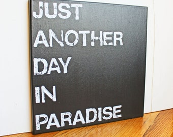 Just another day in paradise, Inspirational Quote, 12X12 Canvas Sign, Wall Art, Black and White, Gift, Photo Prop, Typography art