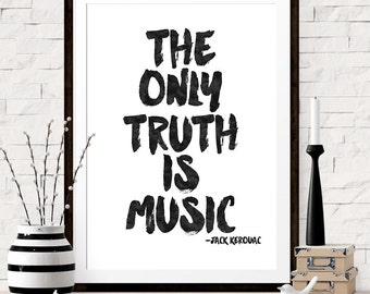 Music Print, The Only Truth Is Music, Jack Kerouac Quote, Gift for Music Teacher, Music Quote, Inspirational Print, Gift For Music Student