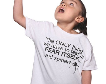 The Only Thing To Fear Is Fear Itself and Spiders T-Shirt Funny Cute Novelty Humor Tee Shirt Tshirt Youth Kids Children S-XL Great Gift Idea