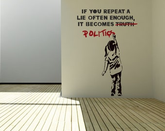 Wall Art Truth-Politics by Banksy vinyl wall decal alternative decor for a girl's room or a baby's nursery (ID: 111064)