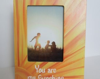 You are my Sunshine picture frame. Photo frame with painted wording. Made to order. Custom Free. Horizontal or vertical.